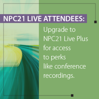 NPC21 Live Attendees: Upgrade to NPC21 Live Plus for access to perks like conference recordings.